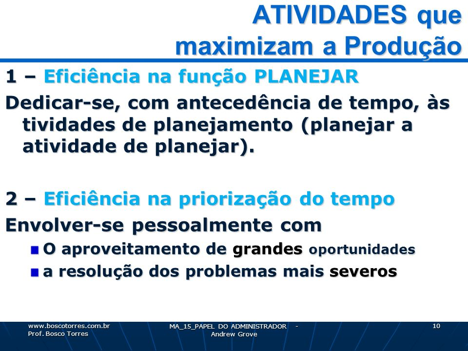 MA_15_PAPEL DO ADMINISTRADOR - Andrew Grove 10 ATIVIDADES que maximizam a Produção 1 – Eficiência na função PLANEJAR Dedicar-se, com antecedência de t