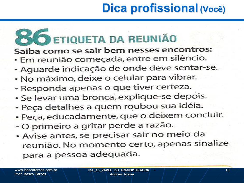 MA_15_PAPEL DO ADMINISTRADOR - Andrew Grove 13 Dica profissional (Você) Dica profissional (Você). www.boscotorres.com.br Prof. Bosco Torres
