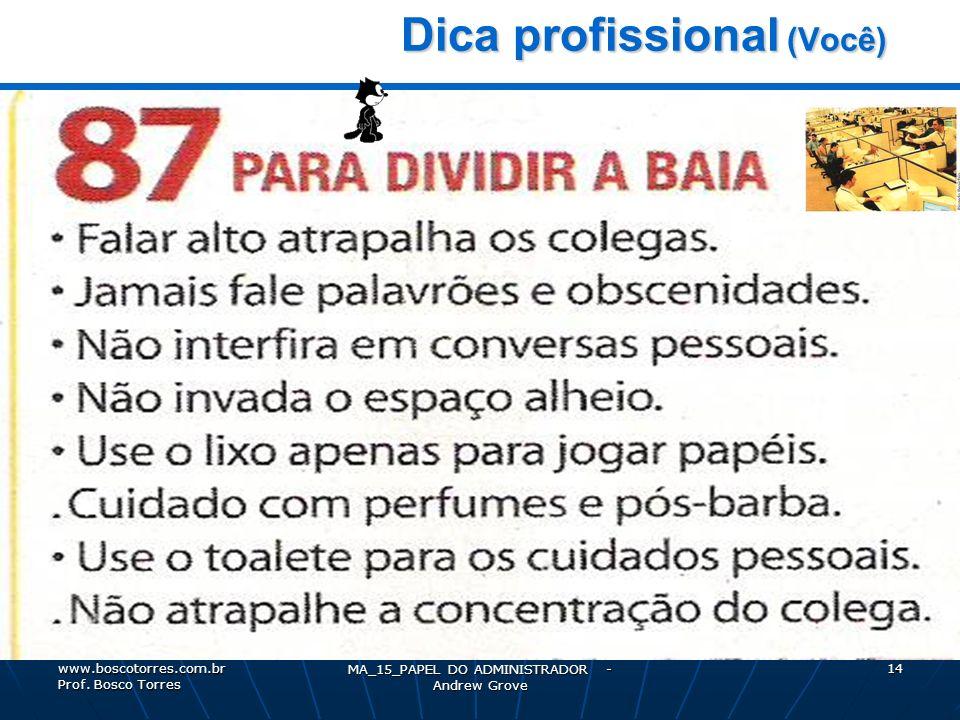 MA_15_PAPEL DO ADMINISTRADOR - Andrew Grove 14 Dica profissional (Você) Dica profissional (Você). www.boscotorres.com.br Prof. Bosco Torres