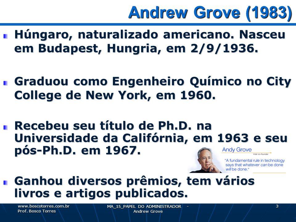 MA_15_PAPEL DO ADMINISTRADOR - Andrew Grove 3 Andrew Grove (1983) Andrew Grove (1983) Húngaro, naturalizado americano. Nasceu em Budapest, Hungria, em