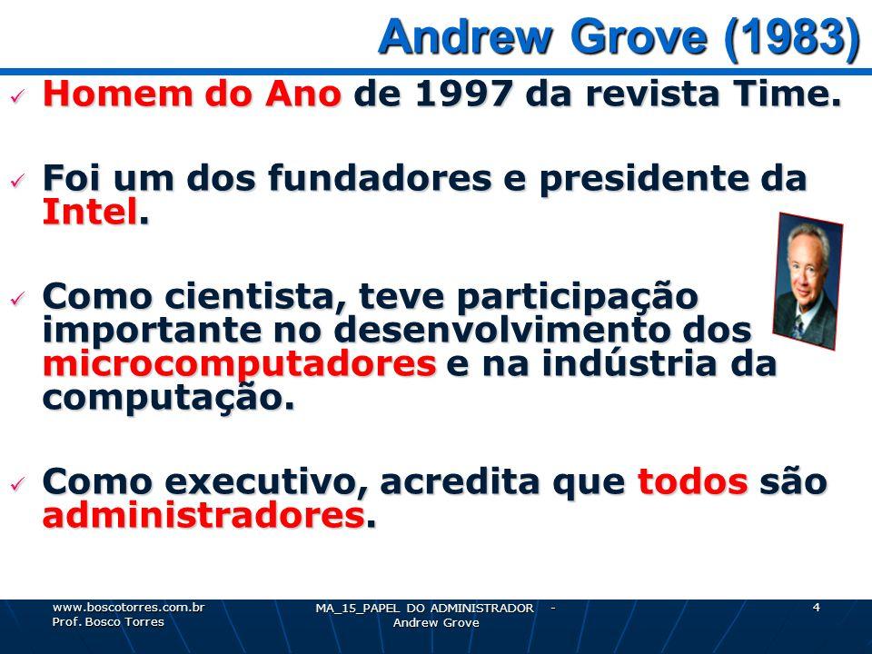 MA_15_PAPEL DO ADMINISTRADOR - Andrew Grove 4 Andrew Grove (1983) Andrew Grove (1983) Homem do Ano de 1997 da revista Time. Homem do Ano de 1997 da re