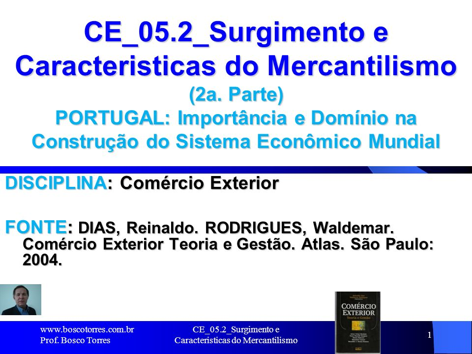 CE_05.2_Surgimento e Caracteristicas do Mercantilismo 1 CE_05.2_Surgimento e Caracteristicas do Mercantilismo (2a. Parte) PORTUGAL: Importância e Domí