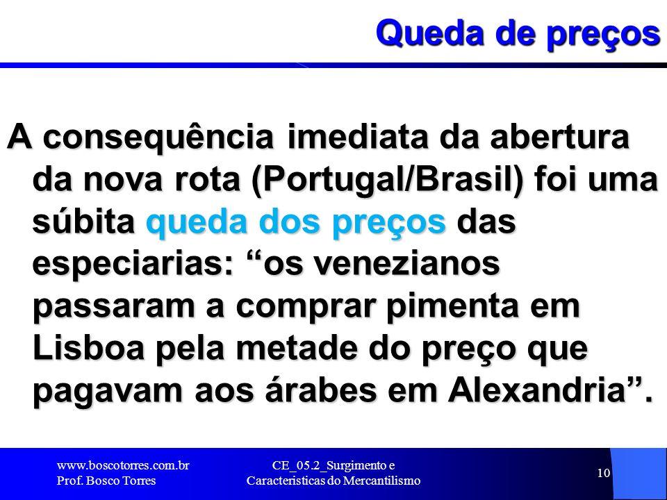 CE_05.2_Surgimento e Caracteristicas do Mercantilismo 10 Queda de preços A consequência imediata da abertura da nova rota (Portugal/Brasil) foi uma sú