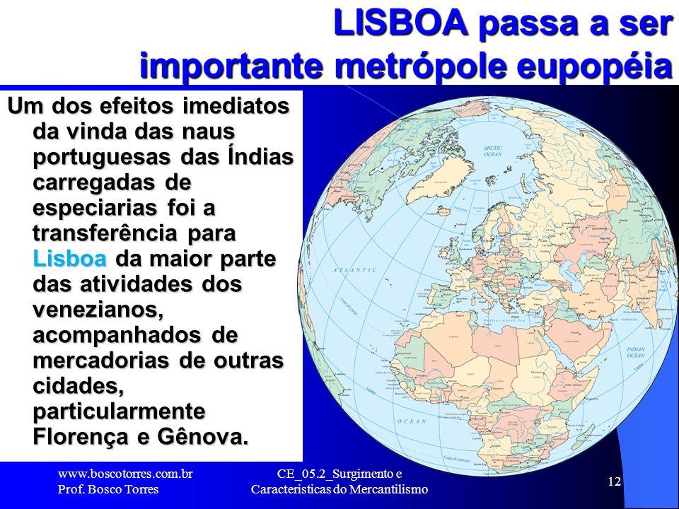 CE_05.2_Surgimento e Caracteristicas do Mercantilismo 12 LISBOA passa a ser importante metrópole eupopéia Um dos efeitos imediatos da vinda das naus p