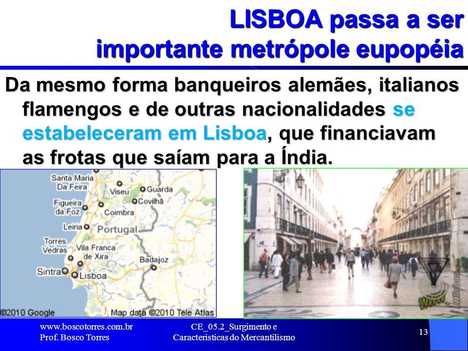LISBOA passa a ser importante metrópole eupopéia Da mesmo forma banqueiros alemães, italianos flamengos e de outras nacionalidades se estabeleceram em