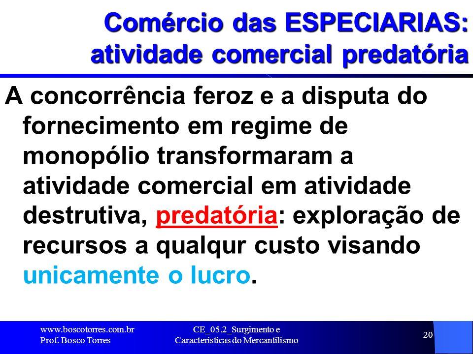 CE_05.2_Surgimento e Caracteristicas do Mercantilismo 20 Comércio das ESPECIARIAS: atividade comercial predatória A concorrência feroz e a disputa do