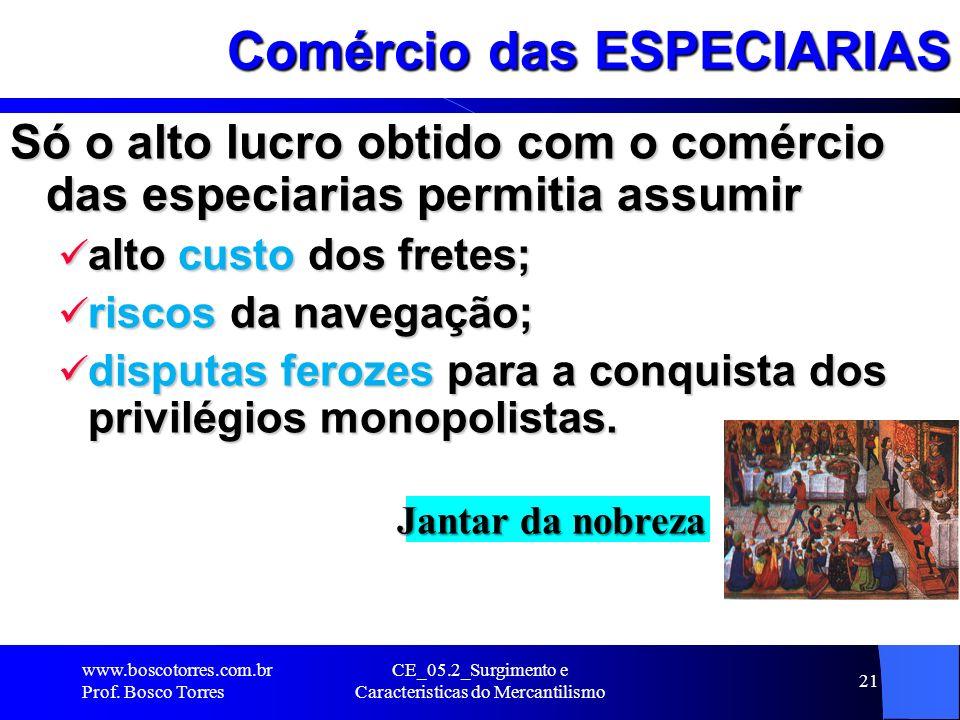 CE_05.2_Surgimento e Caracteristicas do Mercantilismo 21 Comércio das ESPECIARIAS Só o alto lucro obtido com o comércio das especiarias permitia assum