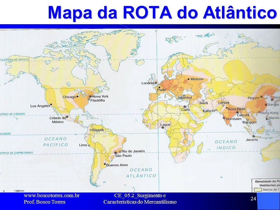 CE_05.2_Surgimento e Caracteristicas do Mercantilismo 24 Mapa da ROTA do Atlântico. www.boscotorres.com.br Prof. Bosco Torres