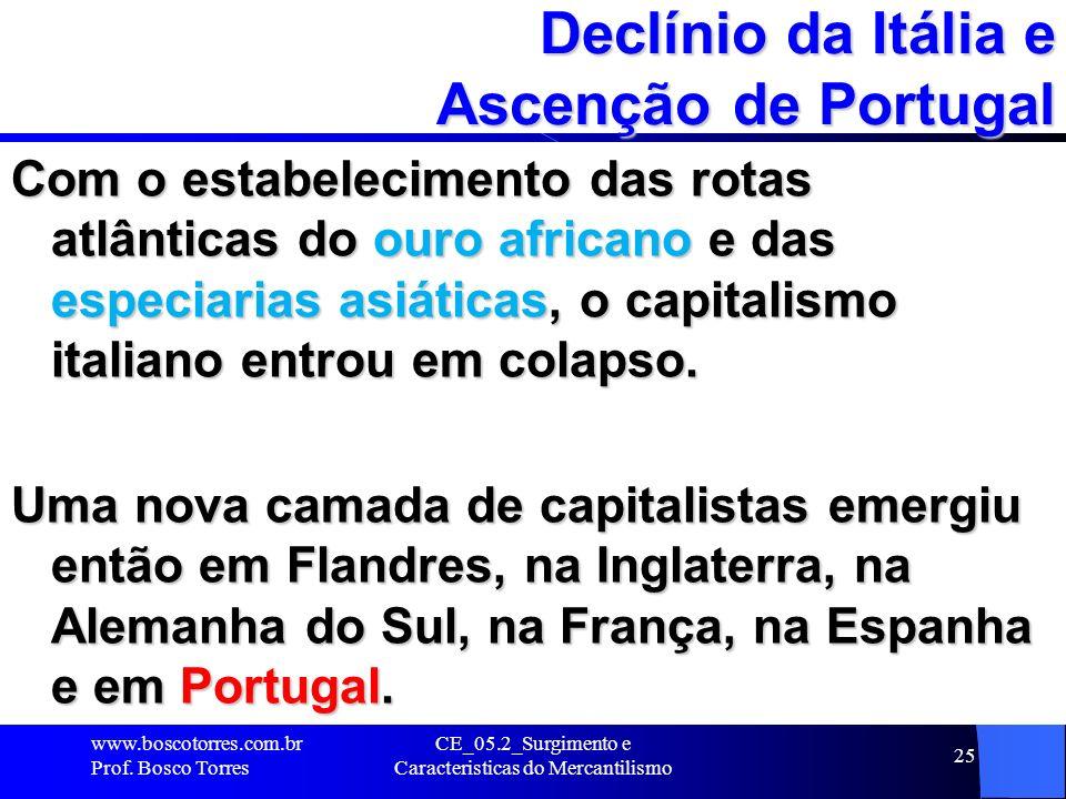 CE_05.2_Surgimento e Caracteristicas do Mercantilismo 25 Declínio da Itália e Ascenção de Portugal Com o estabelecimento das rotas atlânticas do ouro