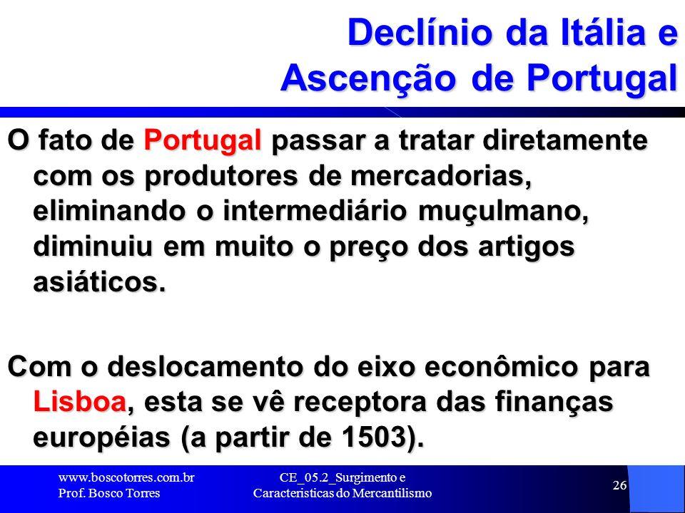 CE_05.2_Surgimento e Caracteristicas do Mercantilismo 26 Declínio da Itália e Ascenção de Portugal O fato de Portugal passar a tratar diretamente com