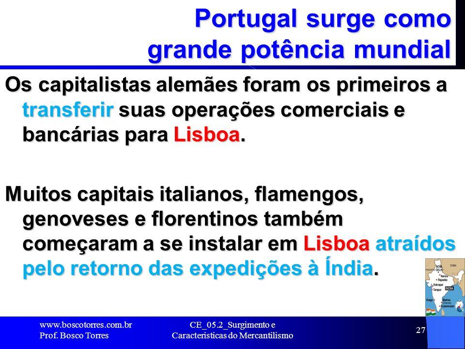 CE_05.2_Surgimento e Caracteristicas do Mercantilismo 27 Portugal surge como grande potência mundial Os capitalistas alemães foram os primeiros a tran