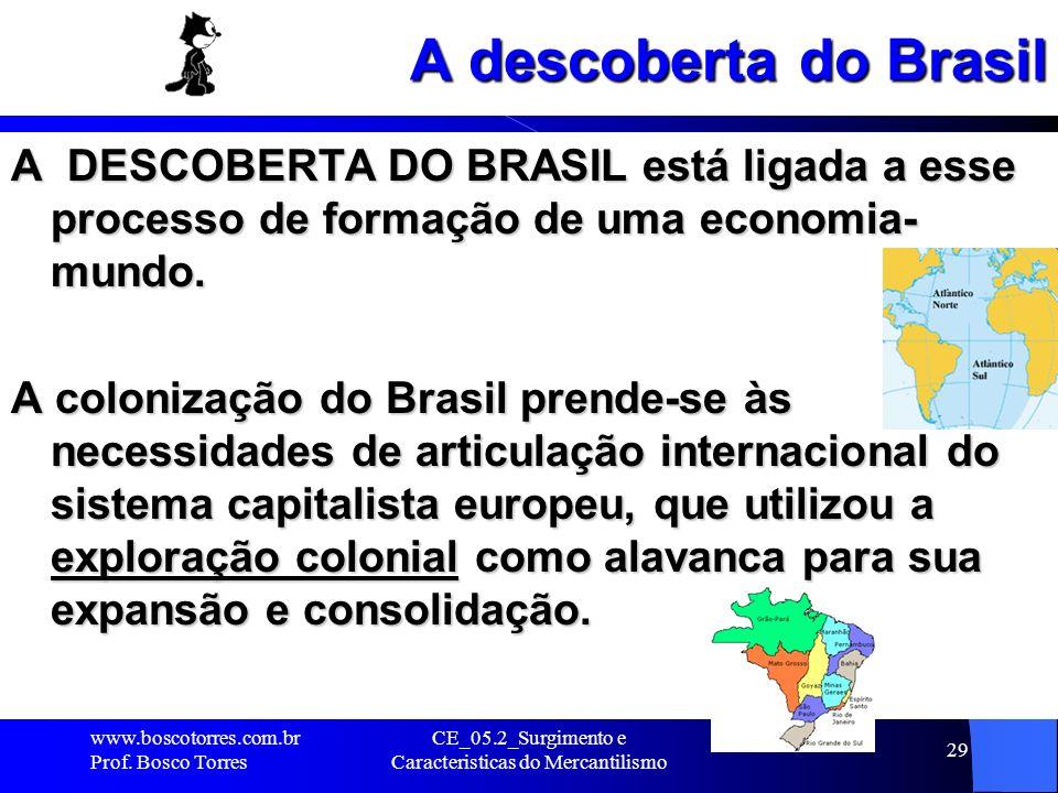 CE_05.2_Surgimento e Caracteristicas do Mercantilismo 29 A descoberta do Brasil A DESCOBERTA DO BRASIL está ligada a esse processo de formação de uma