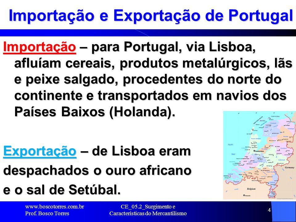 CE_05.2_Surgimento e Caracteristicas do Mercantilismo 4 Importação e Exportação de Portugal Importação – para Portugal, via Lisboa, afluíam cereais, p