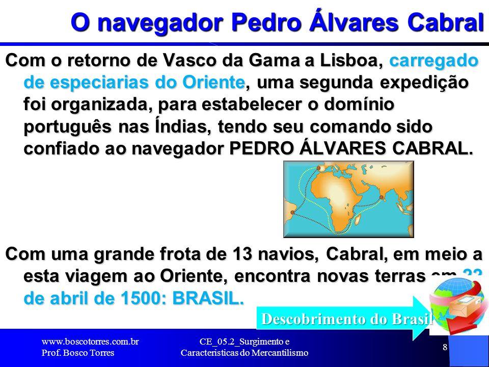 CE_05.2_Surgimento e Caracteristicas do Mercantilismo 8 O navegador Pedro Álvares Cabral Com o retorno de Vasco da Gama a Lisboa, carregado de especia