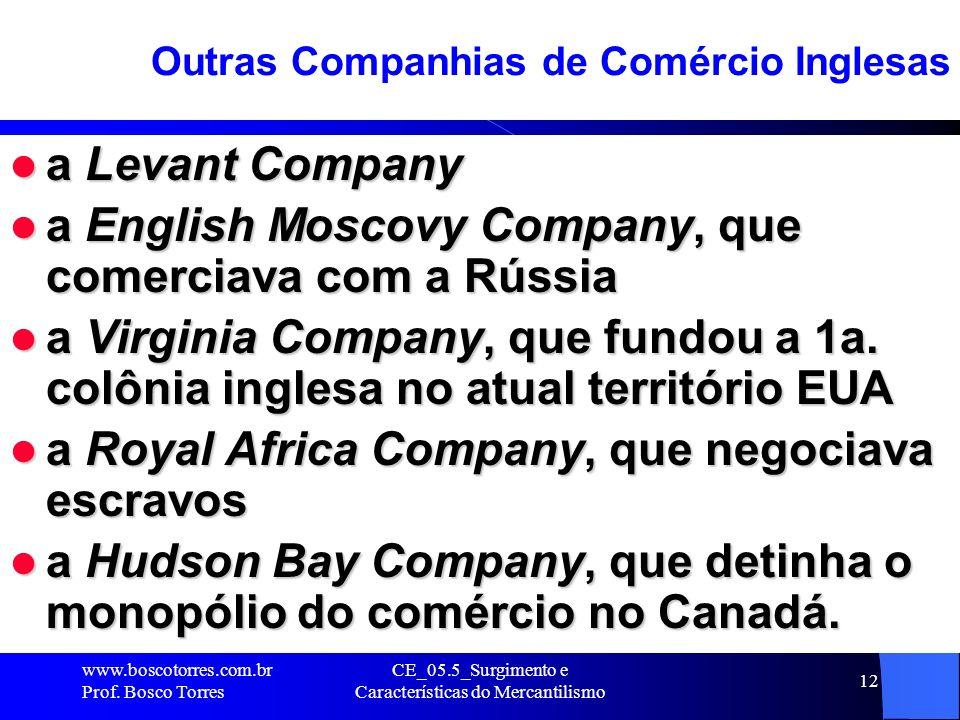 CE_05.5_Surgimento e Características do Mercantilismo 12 Outras Companhias de Comércio Inglesas a Levant Company a Levant Company a English Moscovy Co