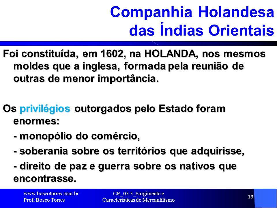 CE_05.5_Surgimento e Características do Mercantilismo 13 Companhia Holandesa das Índias Orientais Foi constituída, em 1602, na HOLANDA, nos mesmos mol