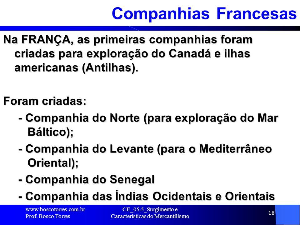 CE_05.5_Surgimento e Características do Mercantilismo 18 Companhias Francesas Na FRANÇA, as primeiras companhias foram criadas para exploração do Cana