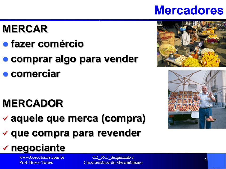 CE_05.5_Surgimento e Características do Mercantilismo 3MercadoresMERCAR fazer comércio fazer comércio comprar algo para vender comprar algo para vende