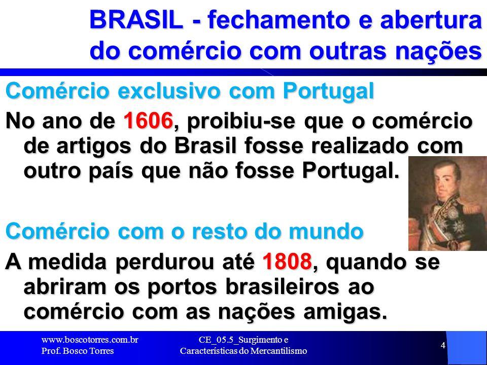 CE_05.5_Surgimento e Características do Mercantilismo 4 BRASIL - fechamento e abertura do comércio com outras nações Comércio exclusivo com Portugal N