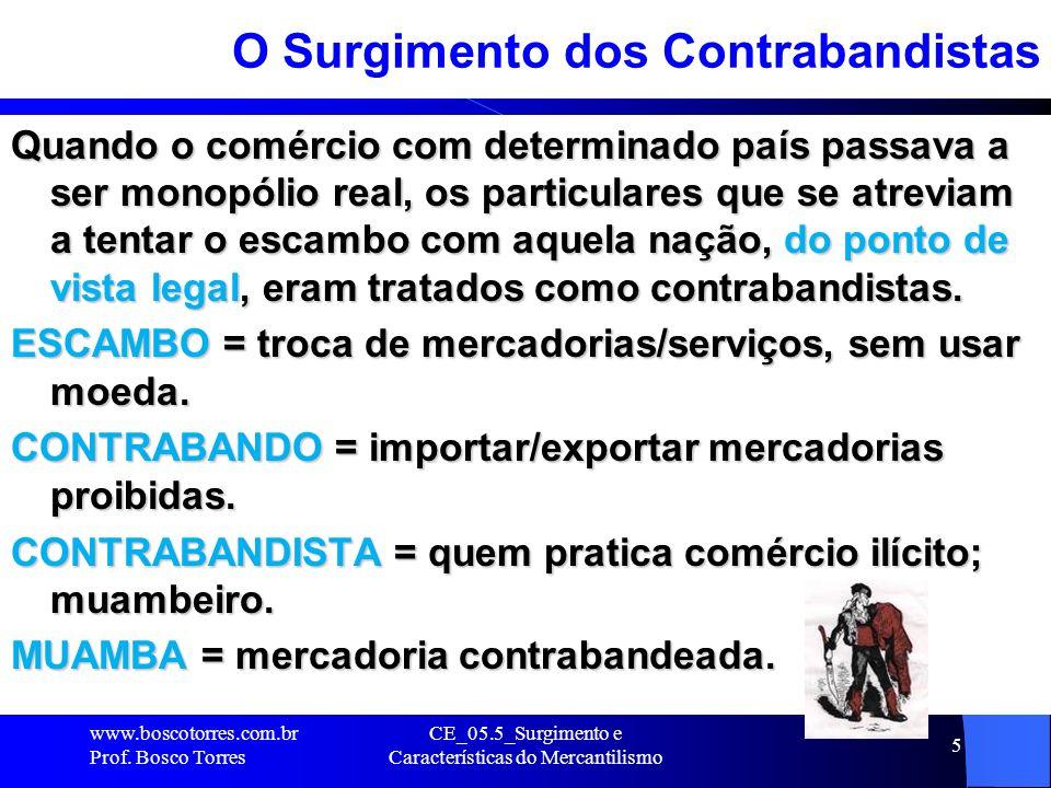 CE_05.5_Surgimento e Características do Mercantilismo 5 O Surgimento dos Contrabandistas Quando o comércio com determinado país passava a ser monopóli