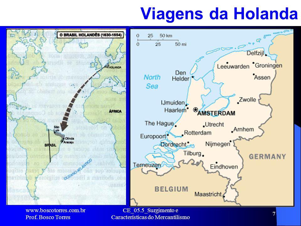 CE_05.5_Surgimento e Características do Mercantilismo 7. Viagens da Holanda www.boscotorres.com.br Prof. Bosco Torres