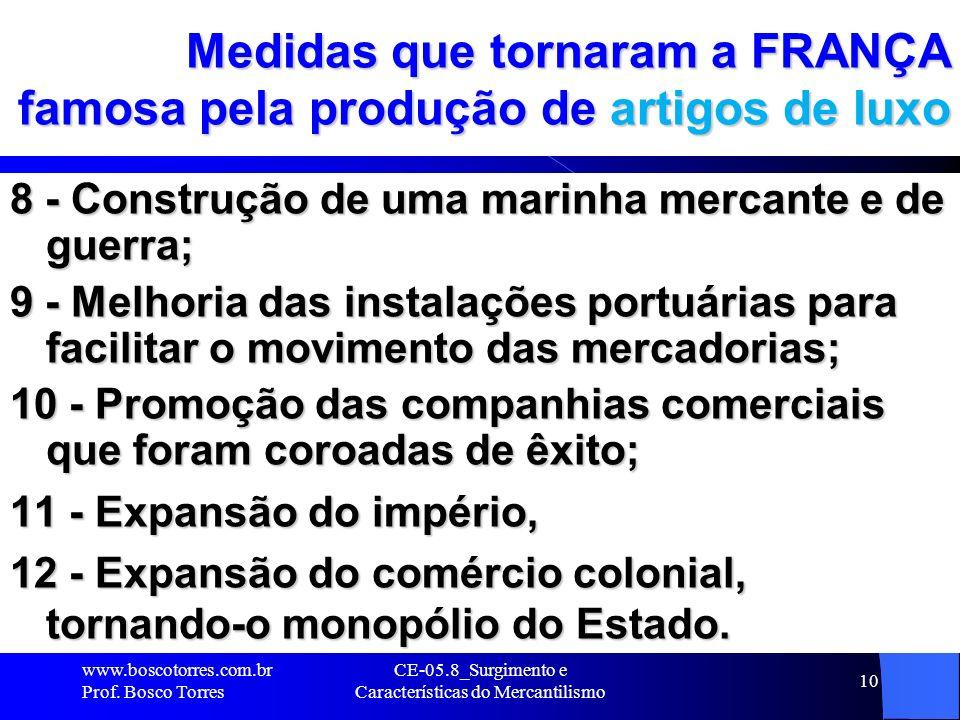 CE-05.8_Surgimento e Características do Mercantilismo 10 Medidas que tornaram a FRANÇA famosa pela produção de artigos de luxo 8 - Construção de uma m
