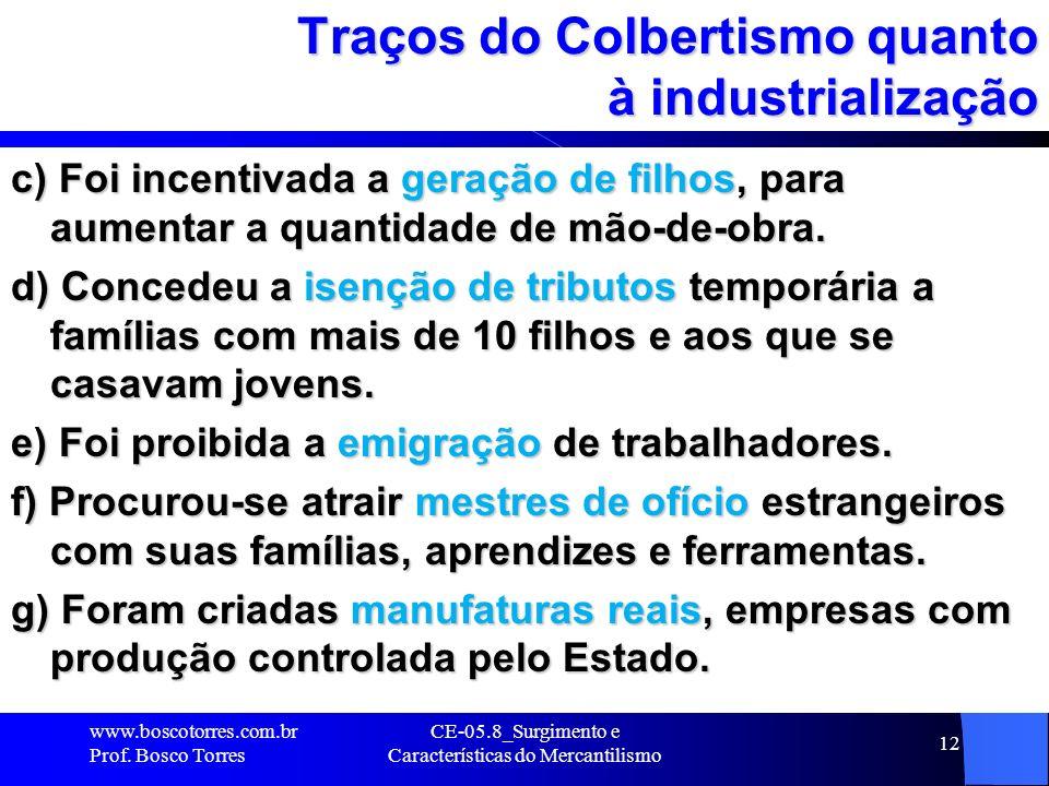 CE-05.8_Surgimento e Características do Mercantilismo 12 Traços do Colbertismo quanto à industrialização c) Foi incentivada a geração de filhos, para