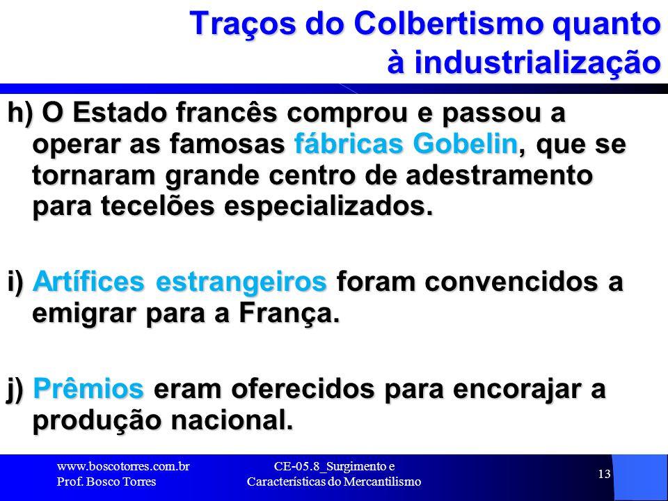CE-05.8_Surgimento e Características do Mercantilismo 13 Traços do Colbertismo quanto à industrialização h) O Estado francês comprou e passou a operar