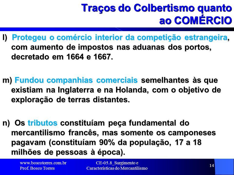 CE-05.8_Surgimento e Características do Mercantilismo 14 Traços do Colbertismo quanto ao COMÉRCIO l) Protegeu o comércio interior da competição estran