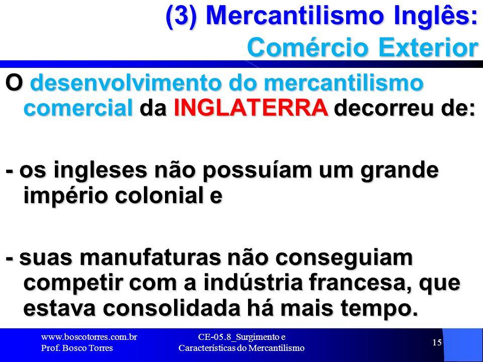CE-05.8_Surgimento e Características do Mercantilismo 15 (3) Mercantilismo Inglês: Comércio Exterior O desenvolvimento do mercantilismo comercial da I