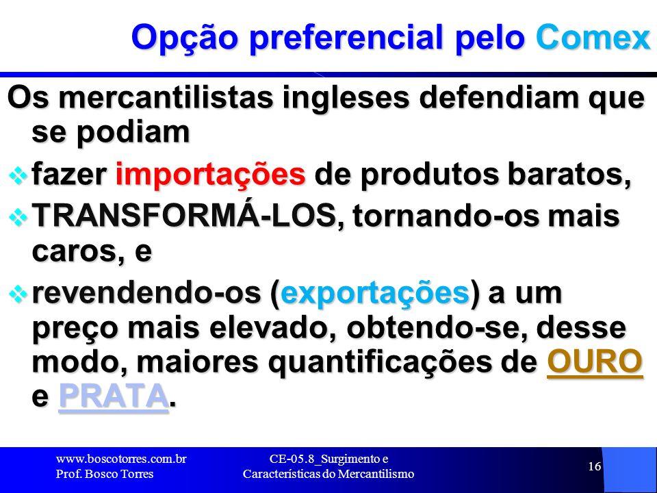 CE-05.8_Surgimento e Características do Mercantilismo 16 Opção preferencial pelo Comex Os mercantilistas ingleses defendiam que se podiam fazer import