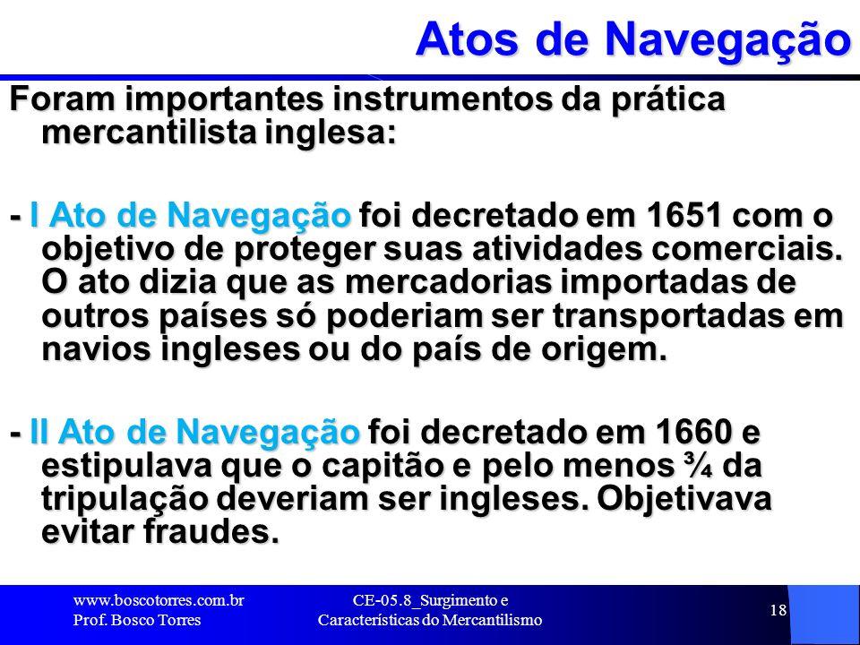 CE-05.8_Surgimento e Características do Mercantilismo 18 Atos de Navegação Foram importantes instrumentos da prática mercantilista inglesa: - I Ato de