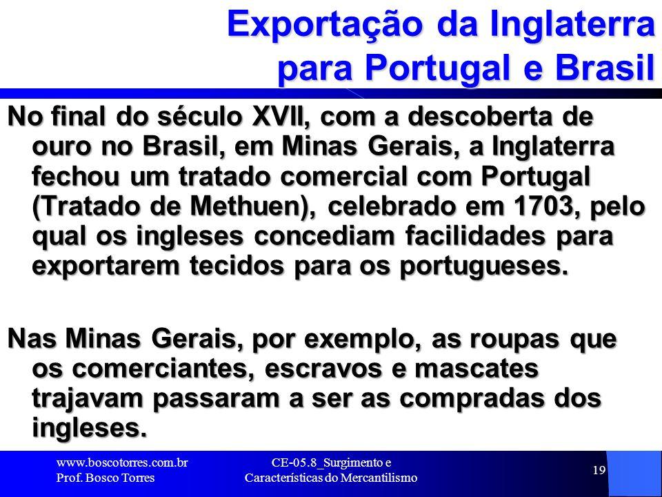 CE-05.8_Surgimento e Características do Mercantilismo 19 Exportação da Inglaterra para Portugal e Brasil No final do século XVII, com a descoberta de