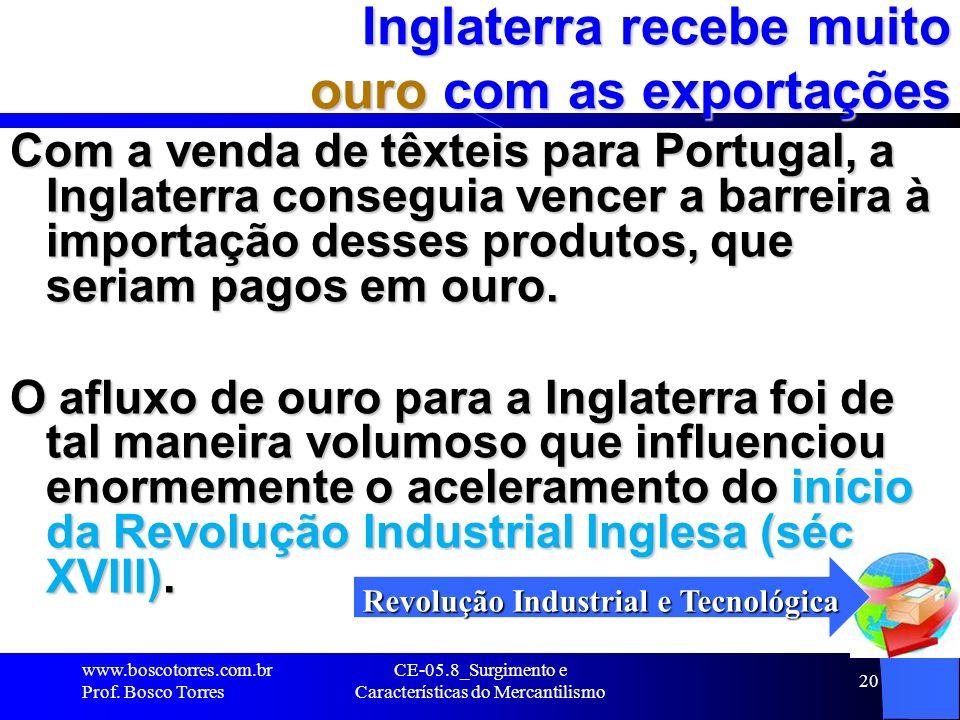 CE-05.8_Surgimento e Características do Mercantilismo 20 Inglaterra recebe muito ouro com as exportações Com a venda de têxteis para Portugal, a Ingla