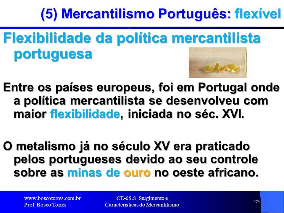 CE-05.8_Surgimento e Características do Mercantilismo 23 (5) Mercantilismo Português: flexível Flexibilidade da política mercantilista portuguesa Entr