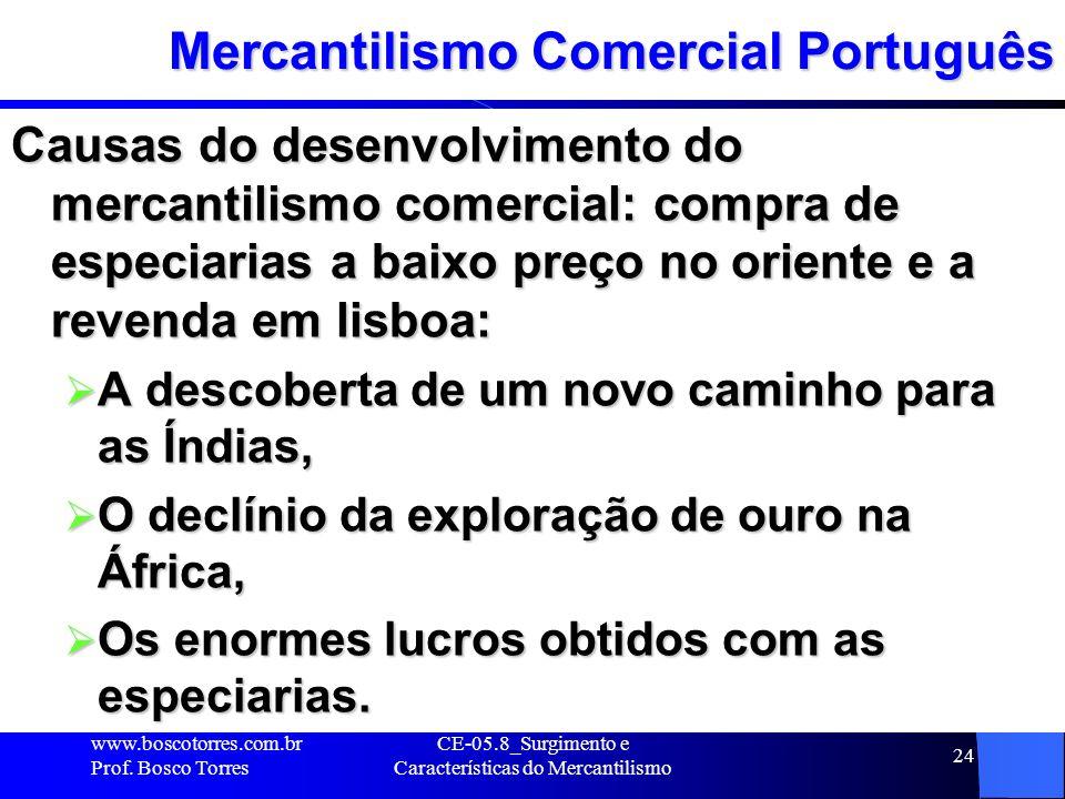 CE-05.8_Surgimento e Características do Mercantilismo 24 Mercantilismo Comercial Português Causas do desenvolvimento do mercantilismo comercial: compr