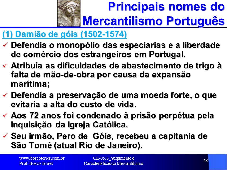 CE-05.8_Surgimento e Características do Mercantilismo 26 Principais nomes do Mercantilismo Português (1) Damião de góis (1502-1574) Defendia o monopól
