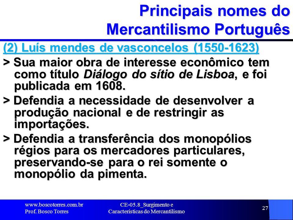 CE-05.8_Surgimento e Características do Mercantilismo 27 Principais nomes do Mercantilismo Português (2) Luís mendes de vasconcelos (1550-1623) > Sua