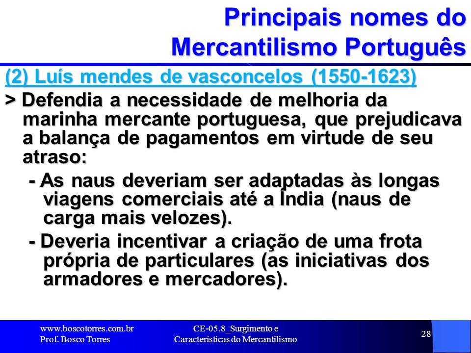 CE-05.8_Surgimento e Características do Mercantilismo 28 Principais nomes do Mercantilismo Português (2) Luís mendes de vasconcelos (1550-1623) > Defe