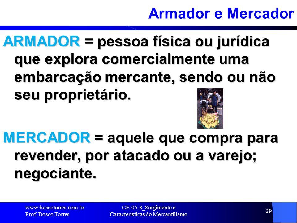 CE-05.8_Surgimento e Características do Mercantilismo 29 Armador e Mercador ARMADOR = pessoa física ou jurídica que explora comercialmente uma embarca