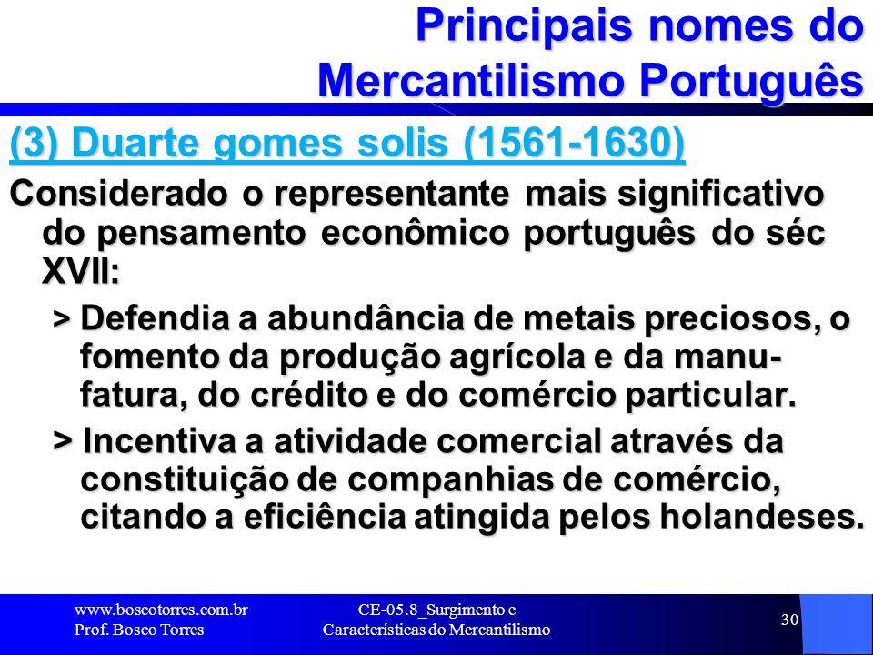 CE-05.8_Surgimento e Características do Mercantilismo 30 Principais nomes do Mercantilismo Português (3) Duarte gomes solis (1561-1630) Considerado o