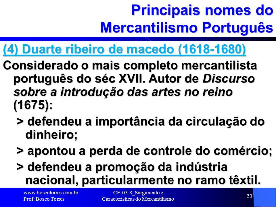 CE-05.8_Surgimento e Características do Mercantilismo 31 Principais nomes do Mercantilismo Português (4) Duarte ribeiro de macedo (1618-1680) Consider