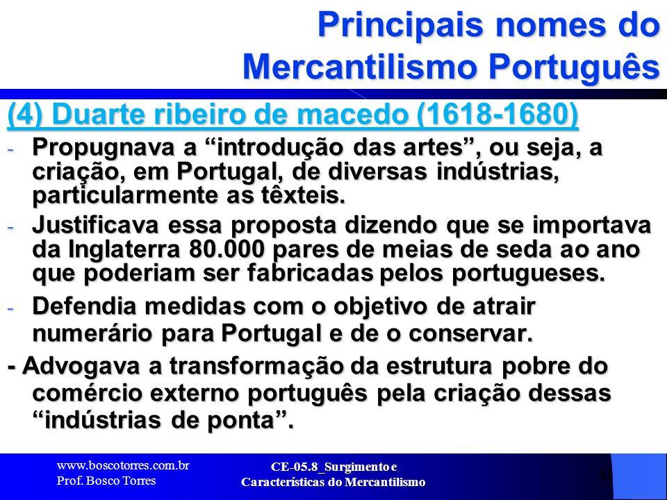 CE-05.8_Surgimento e Características do Mercantilismo 32 Principais nomes do Mercantilismo Português (4) Duarte ribeiro de macedo (1618-1680) - Propug