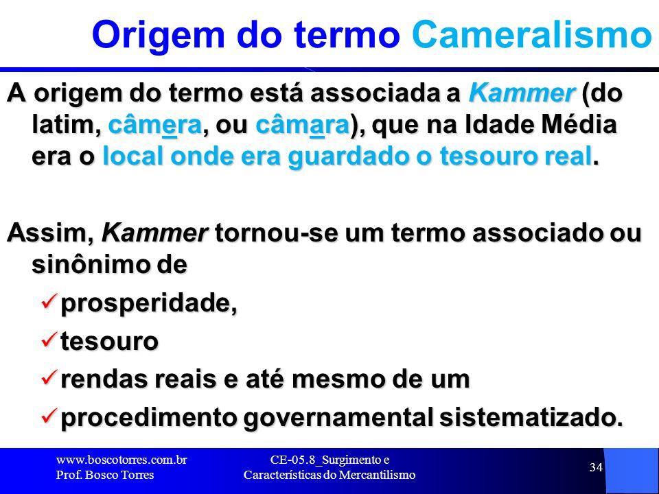 CE-05.8_Surgimento e Características do Mercantilismo 34 Origem do termo Cameralismo A origem do termo está associada a Kammer (do latim, câmera, ou c