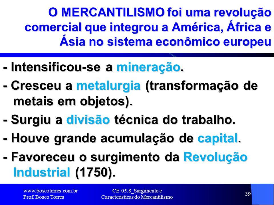 CE-05.8_Surgimento e Características do Mercantilismo 39 O MERCANTILISMO foi uma revolução comercial que integrou a América, África e Ásia no sistema