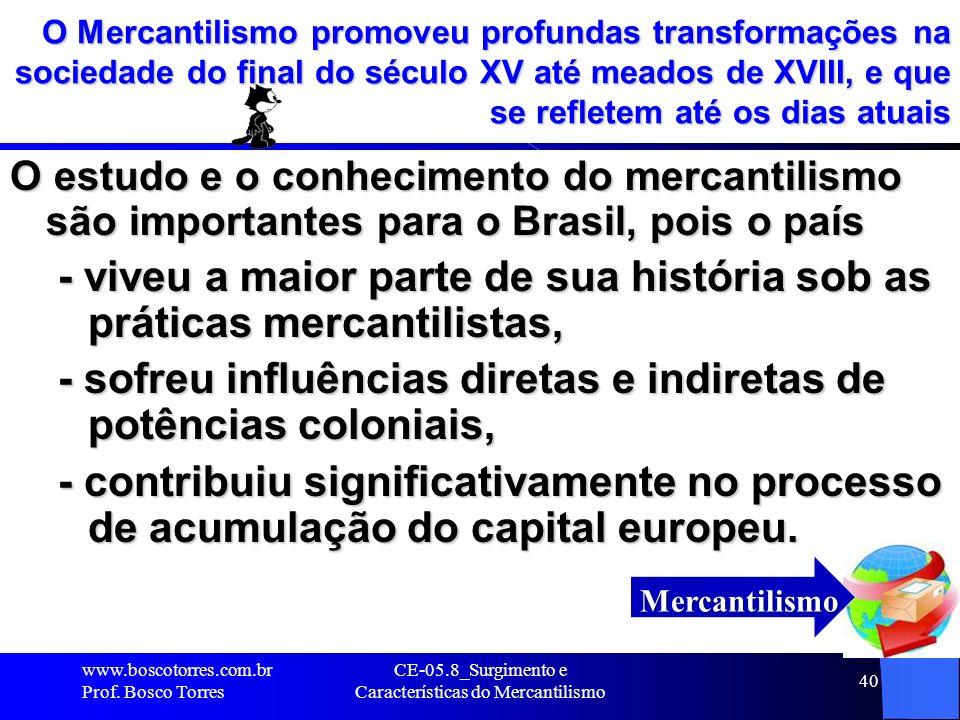 CE-05.8_Surgimento e Características do Mercantilismo 40 O Mercantilismo promoveu profundas transformações na sociedade do final do século XV até mead