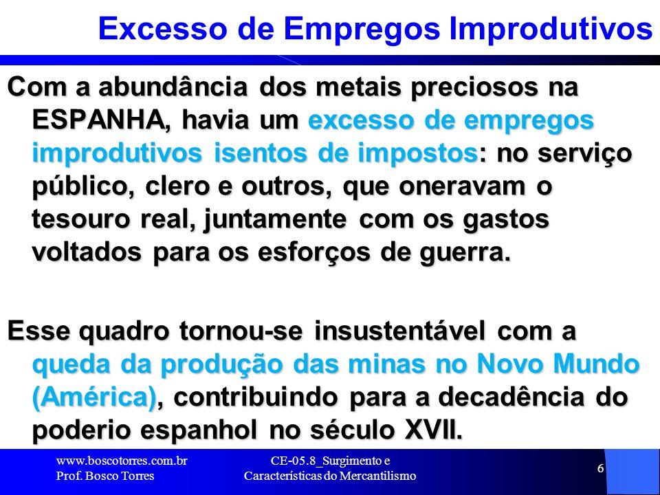 CE-05.8_Surgimento e Características do Mercantilismo 6 Excesso de Empregos Improdutivos Com a abundância dos metais preciosos na ESPANHA, havia um ex