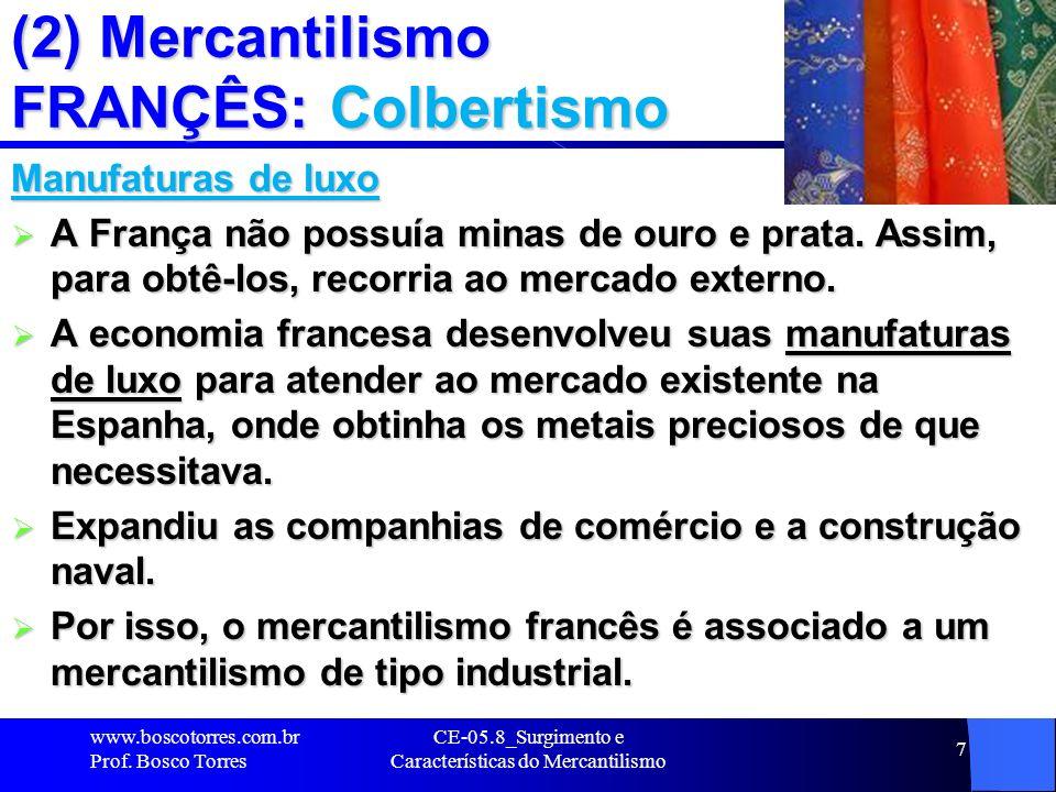 7 (2) Mercantilismo FRANÇÊS: Colbertismo Manufaturas de luxo A França não possuía minas de ouro e prata. Assim, para obtê-los, recorria ao mercado ext