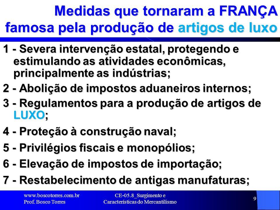 CE-05.8_Surgimento e Características do Mercantilismo 9 Medidas que tornaram a FRANÇA famosa pela produção de artigos de luxo 1 - Severa intervenção e