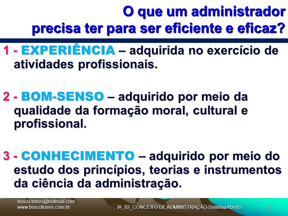 IA_02_CONCEITO DE ADMINISTRAÇÃO-Sistema Aberto5 O que um administrador precisa ter para ser eficiente e eficaz? 1 - EXPERIÊNCIA – adquirida no exercíc